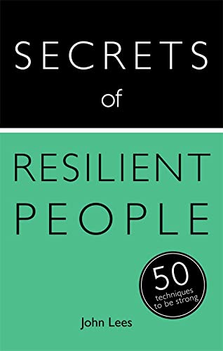 Secrets of Resilient People: 50 Techniques to Be Strong (Teach Yourself: Relationships Self-Help)