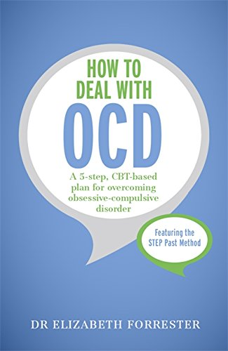 How to Deal with OCD: A 5-Step, CBT-Based Plan for Overcoming Obsessive-Compulsive Disorder (...