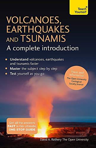 Volcanoes, Earthquakes and Tsunamis - A Complete Introduction: Teach Yourself: Rothery, David A.