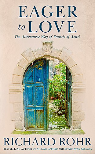 9781473604032: Eager to Love: The Alternative Way of Francis of Assisi