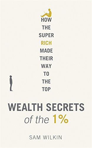 9781473604865: Wealth Secrets of the 1%: The Truth About Money, Markets and Multi-Millionaires
