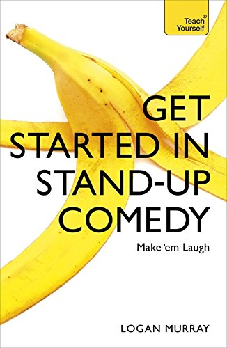 Get Started in Stand-Up Comedy (Paperback): Logan Murray