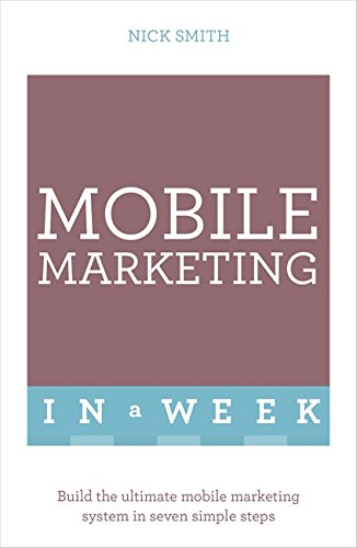 9781473607507: Mobile Marketing in a Week (Teach Yourself in a Week)