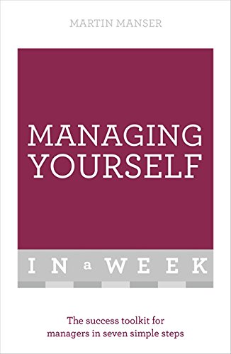 9781473607569: Managing Yourself in a Week: The Success Toolkit for Managers in Seven Simple Steps