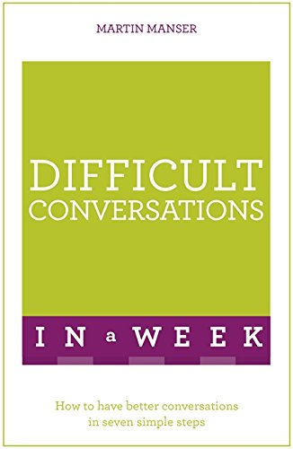 9781473607804: Difficult Conversations in a Week: How to Have Better Conversations in Seven Simple Steps