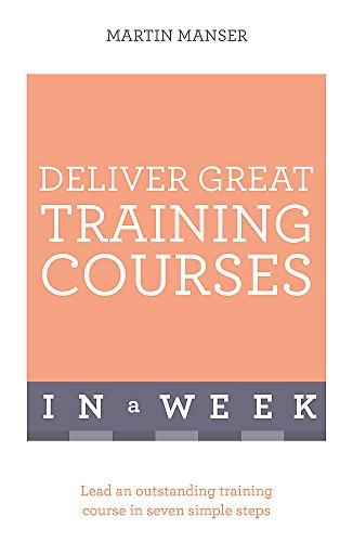9781473607811: Deliver Great Training Courses In a Week