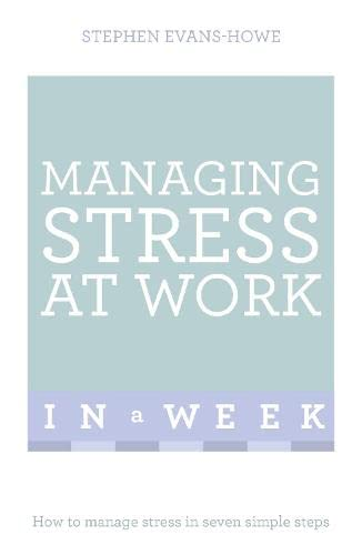 9781473607859: Managing Stress at Work in a Week: Teach Yourself (Teach Yourself in a Week)