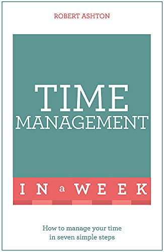 9781473610354: Time Management In A Week: How To Manage Your Time In Seven Simple Steps (Teach Yourself in a Week)