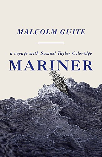 Mariner: A Voyage with Samuel Taylor Coleridge