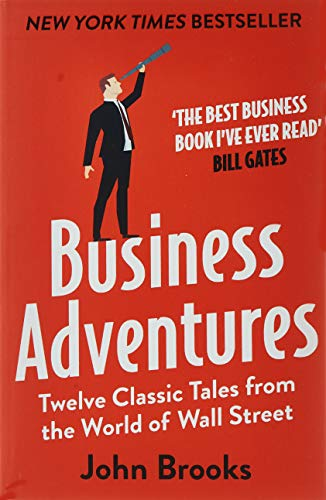 9781473611528: Business Adventures: Twelve Classic Tales from the World of Wall Street: The New York Times bestseller Bill Gates calls 'the best business book I've ever read'