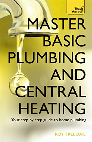 Master Basic Plumbing and Central Heating: Teach Yourself: Treloar, Roy