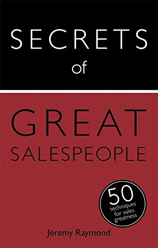 Secrets of Great Salespeople: 50 Ways to: Raymond, Jeremy