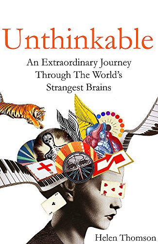 9781473611771: Unthinkable: An Extraordinary Journey Through the World's Strangest Brains