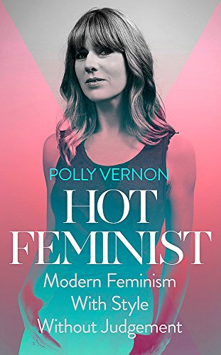 9781473612211: Hot Feminist: modern feminism with style, without judgement