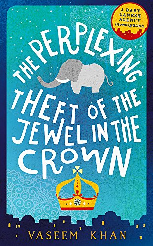 9781473612327: The Perplexing Theft of the Jewel in the Crown: Baby Ganesh Agency Book 2 (Baby Ganesh series)