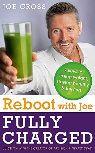9781473613461: Reboot with Joe: Fully Charged - 7 Keys to Losing Weight, Staying Healthy and Thriving: Juice on with the Creator of Fat, Sick & Nearly Dead