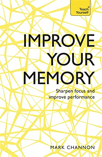 Improve Your Memory: Sharpen Focus and Improve: Channon, Mark