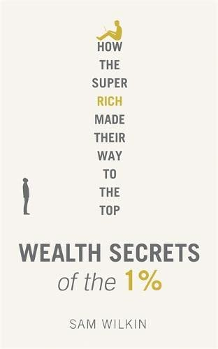 9781473614192: Wealth Secrets of the 1%: The Truth About Money, Markets and Multi-Millionaires