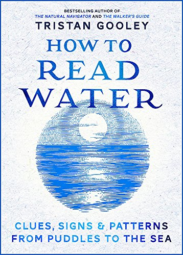 9781473615205: How To Read Water: Clues & Patterns from Puddles to the Sea
