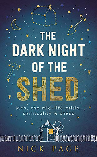 9781473616837: The Dark Night of the Shed: Men, the midlife crisis, spirituality - and sheds
