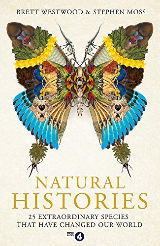 9781473617018: Natural Histories: 25 Extraordinary Species That Have Changed Our World