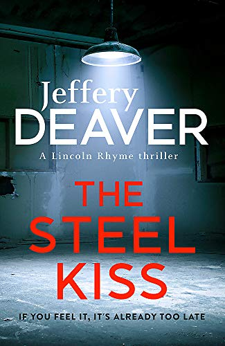 The Steel Kiss (Lincoln Rhyme Thrillers): Deaver, Jeffery