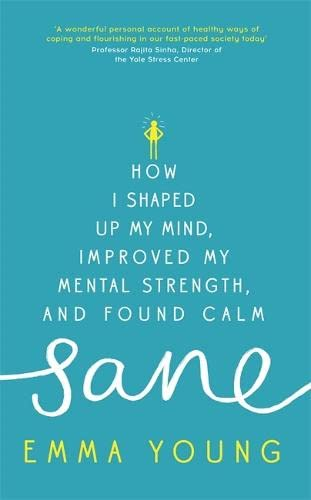 9781473619241: Sane: How I shaped up my mind, improved my mental strength and found calm