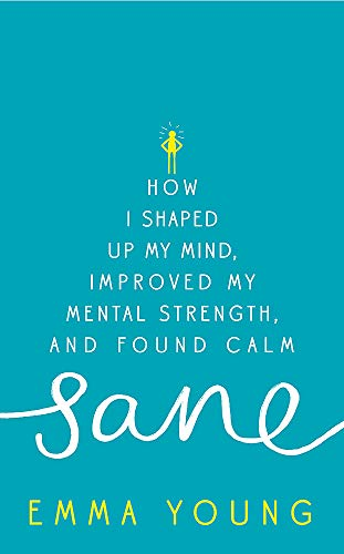 9781473619258: Sane: How I shaped up my mind, improved my mental strength and found calm