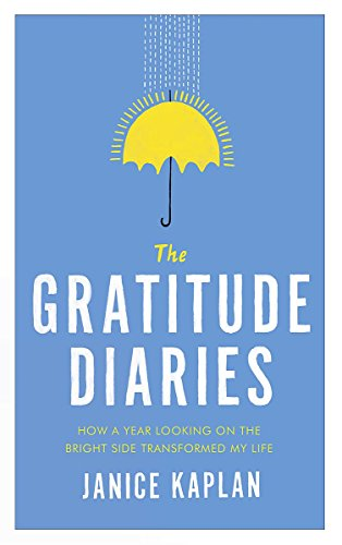 9781473619302: The Gratitude Diaries: How A Year of Living Gratefully Changed My Life