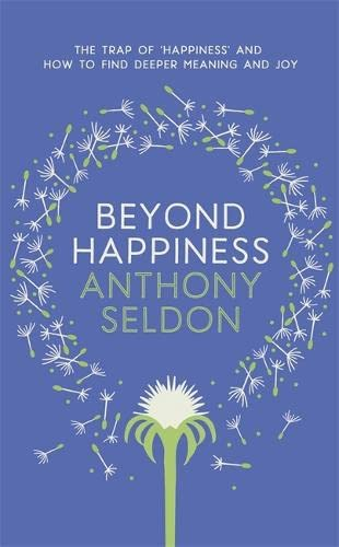 9781473619418: Beyond Happiness: The trap of happiness and how to find deeper meaning and joy