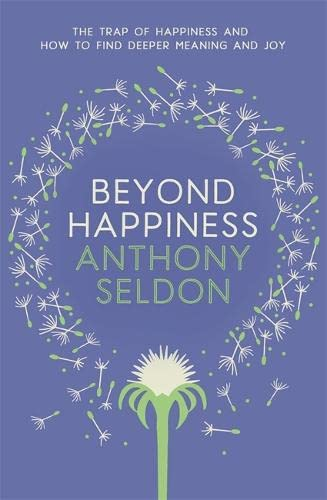 9781473619425: Beyond Happiness: The trap of happiness and how to find deeper meaning and joy