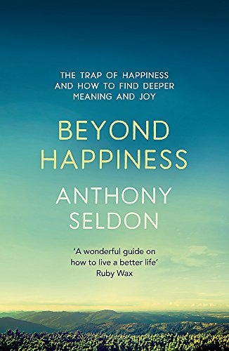 9781473619449: Beyond Happiness: The trap of happiness and how to find deeper meaning and joy