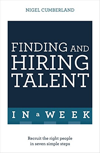 9781473623804: Finding and Hiring Talent in a Week: Talent Search, Recruitment, and Retention In Seven Simple Steps