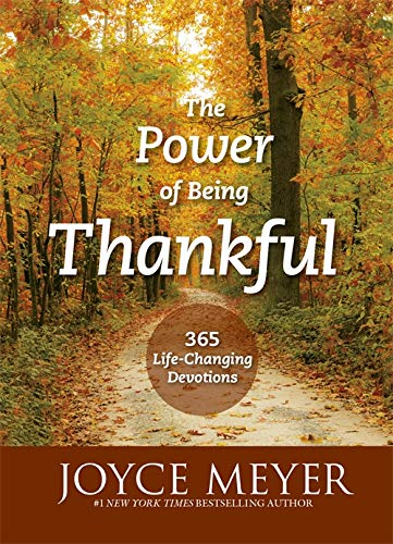 The Power of Being Thankful: 365 Life Changing Devotions: Joyce Meyer