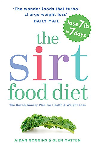 The SIRT Food Diet: The Revolutionary Plan: Aidan Goggins;Glen Matten