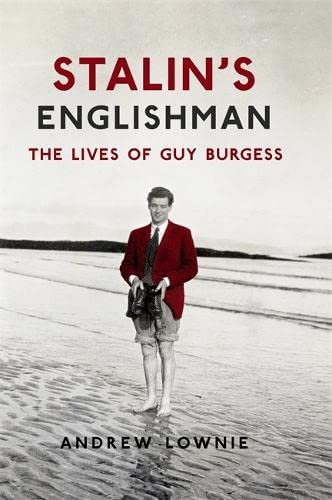 Stalin's Englishman: The Lives of Guy Burgess: Andrew Lownie