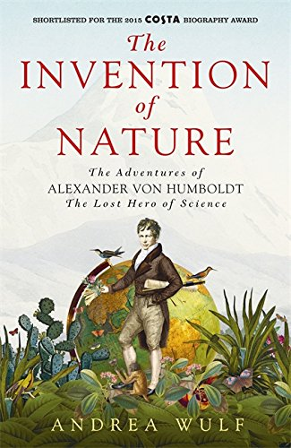 9781473628793: The Invention of Nature: The Adventures of Alexander von Humboldt, the Lost Hero of Science: Costa & Royal Society Prize Winner