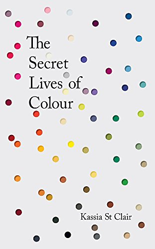9781473630819: The Secret Lives of Colour: RADIO 4's BOOK OF THE WEEK