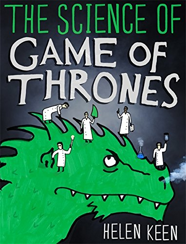 9781473632318: The Science of Game of Thrones: A myth-busting, mind-blowing, jaw-dropping and fun-filled expedition through the world of Game of Thrones