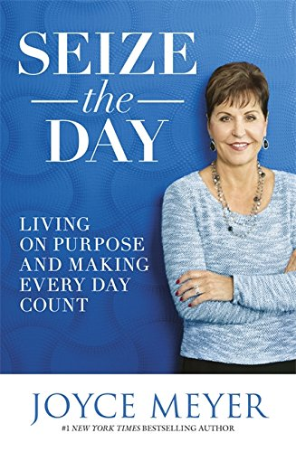 9781473636729: Seize the Day: Living on Purpose and Making Every Day Count