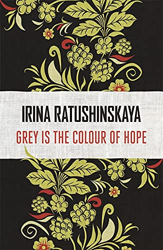 Grey is the Colour of Hope: Irina Ratushinskaya