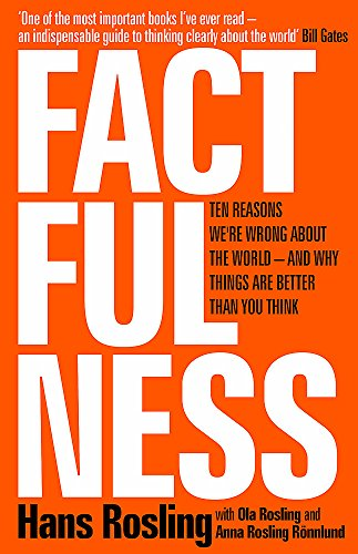 9781473637467: Factfulness: Ten Reasons We're Wrong About The World - And Why Things Are Better Than You Think