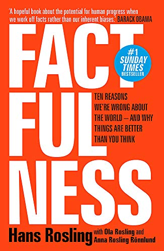9781473637498: Factfulness: Ten Reasons We're Wrong About The World - And Why Things Are Better Than You Think