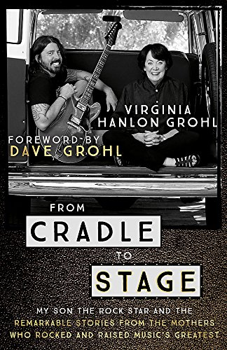 9781473639553: From Cradle to Stage: Stories from the Mothers Who Rocked and Raised Rock Stars