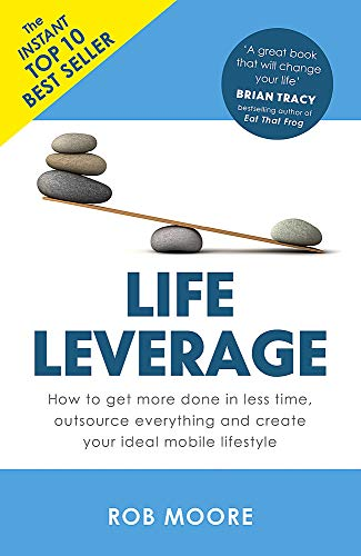 9781473640283: Life Leverage: How to Get More Done in Less Time, Outsource Everything & Create Your Ideal Mobile Lifestyle