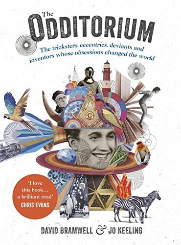 9781473640313: The Odditorium: The tricksters, eccentrics, deviants and inventors whose obsessions changed the world