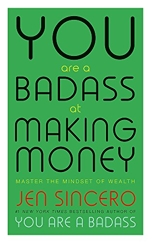 9781473649569: You Are a Badass at Making Money: Master the Mindset of Wealth: Learn how to save your money with one of the world's most exciting self help authors
