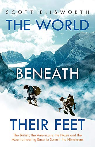 9781473649620: The World Beneath Their Feet: The British, the Americans, the Nazis and the Mountaineering Race to Summit the Himalayas