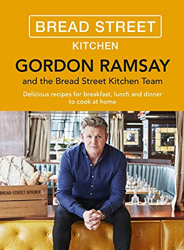 Gordon Ramsay Bread Street Kitchen: Delicious recipes for breakfast, lunch and dinner to cook at ...