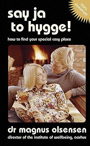 Say Ja to Hygge!: A parody: How: Olsensen, Dr Magnus